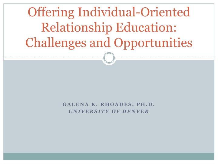 Offering individual oriented relationship education challenges and opportunities l.jpg