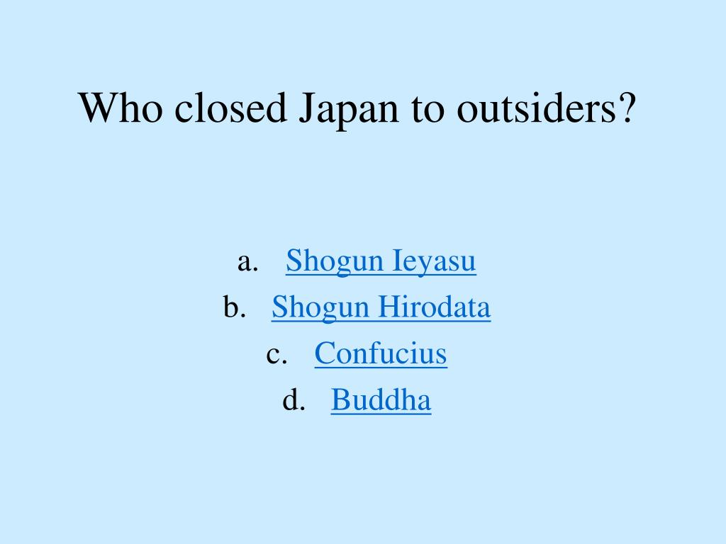 Who closed Japan to outsiders?
