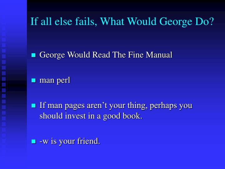 If all else fails, What Would George Do?