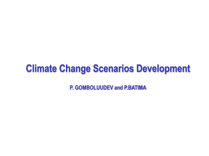 Climate change scenarios development p gomboluudev and p batima