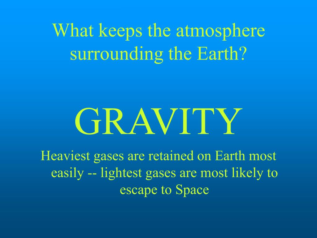 What keeps the atmosphere surrounding the Earth?