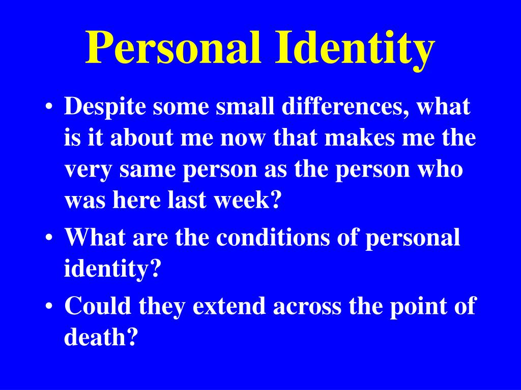 personal identity The relationship between personal identity and ethics remains on of the most  intriguing yet vexing issues in philosophy it is commonplace to hold that moral.