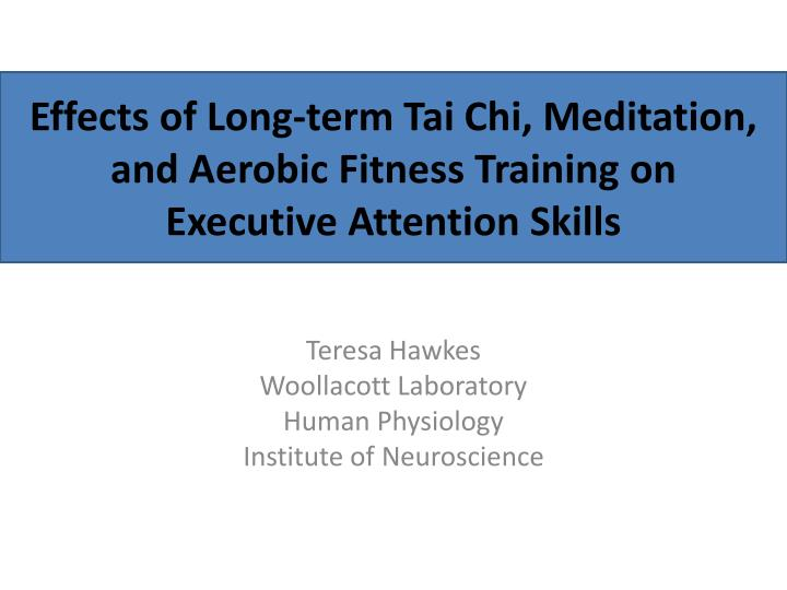 Effects of long term tai chi meditation and aerobic fitness training on executive attention skills l.jpg