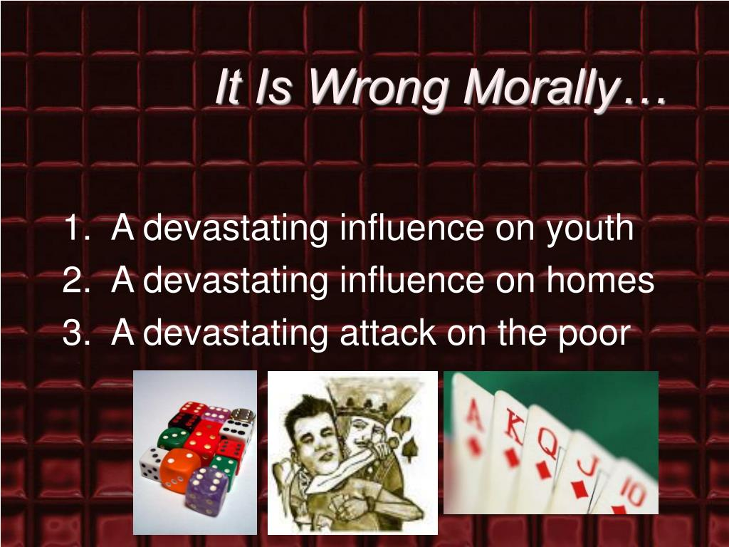 It Is Wrong Morally…