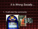 it is wrong socially