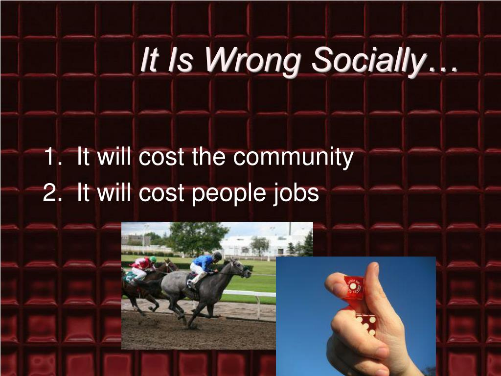 It Is Wrong Socially…
