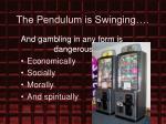 the pendulum is swinging
