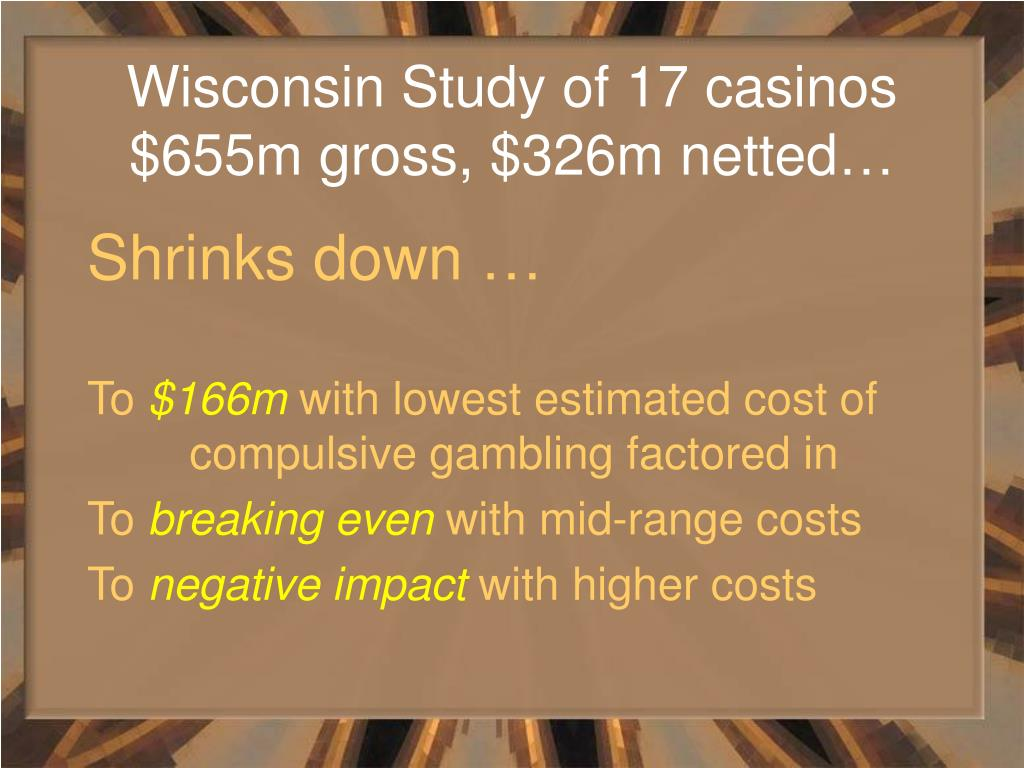 Wisconsin Study of 17 casinos $655m gross, $326m netted…
