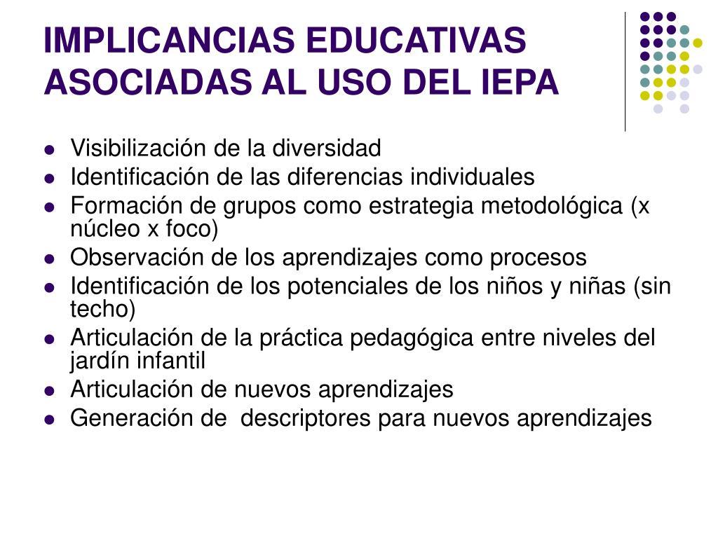 IMPLICANCIAS EDUCATIVAS ASOCIADAS AL USO DEL IEPA