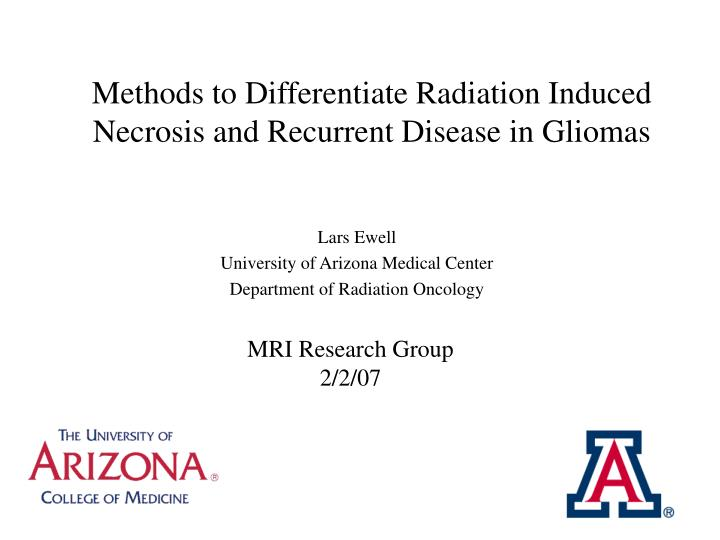 Methods to differentiate radiation induced necrosis and recurrent disease in gliomas l.jpg