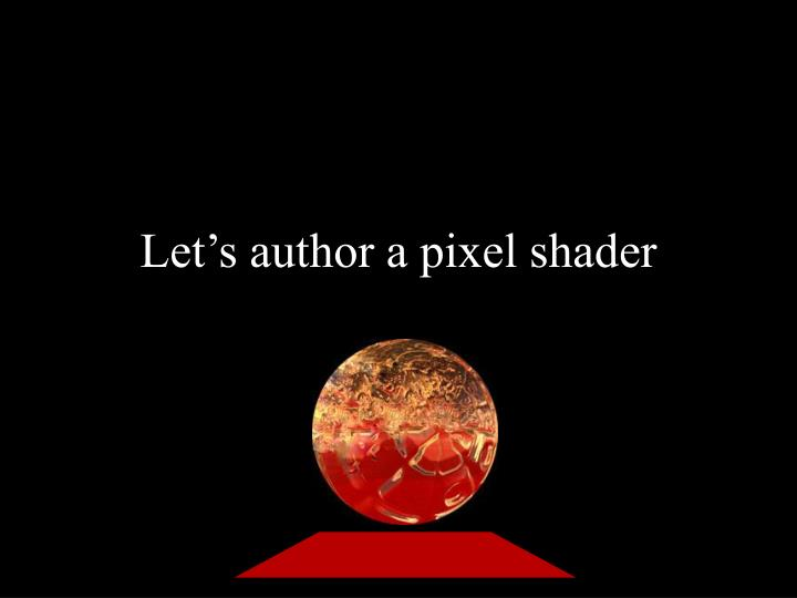 Let's author a pixel shader