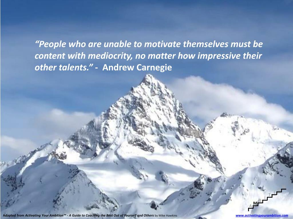 """People who are unable to motivate themselves must be content with mediocrity, no matter how impressive their other talents."""