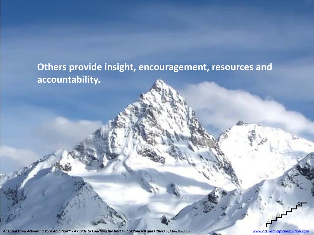 Others provide insight, encouragement, resources and accountability.