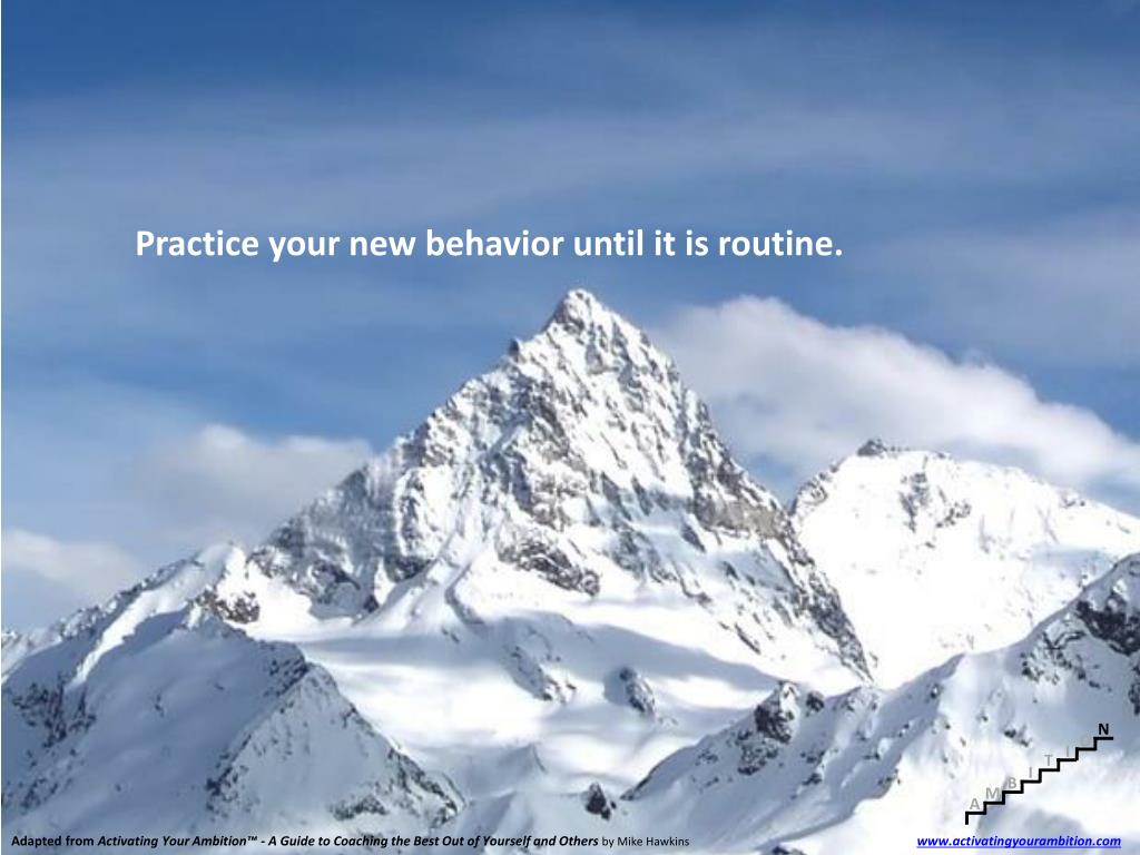 Practice your new behavior until it is routine.