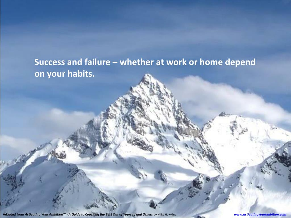 Success and failure – whether at work or home depend on your habits.