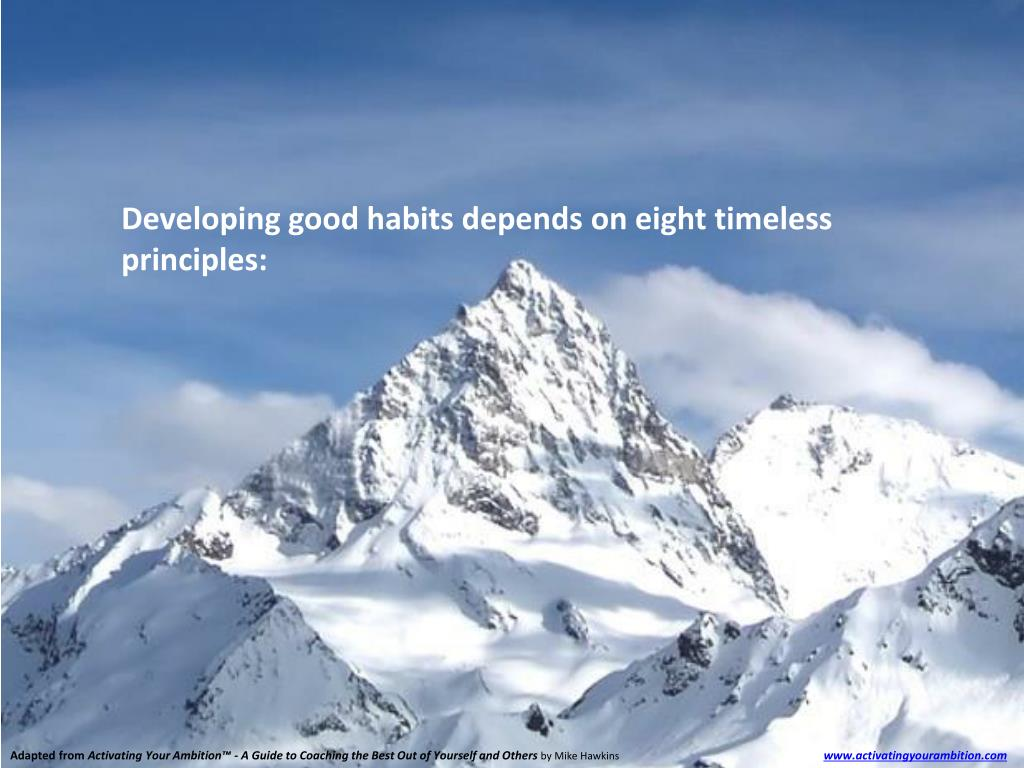 Developing good habits depends on eight timeless principles: