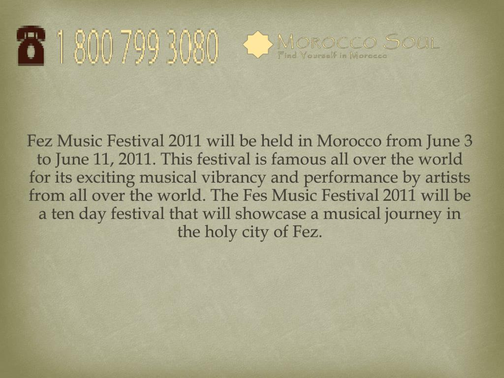 Fez Music Festival 2011 will be held in Morocco from June 3 to June 11, 2011. This festival is famous all over the world for