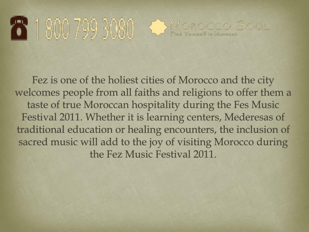 Fez is one of the holiest cities of Morocco and the city welcomes people from
