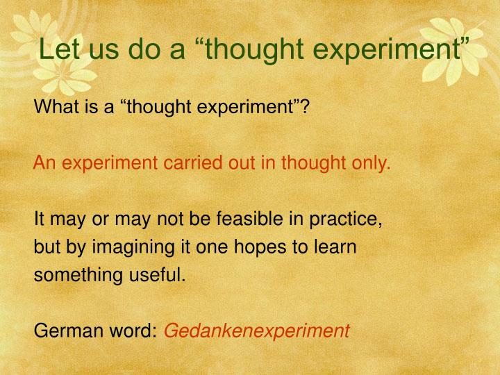 "Let us do a ""thought experiment"