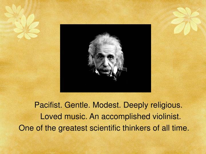 Pacifist. Gentle. Modest. Deeply religious.