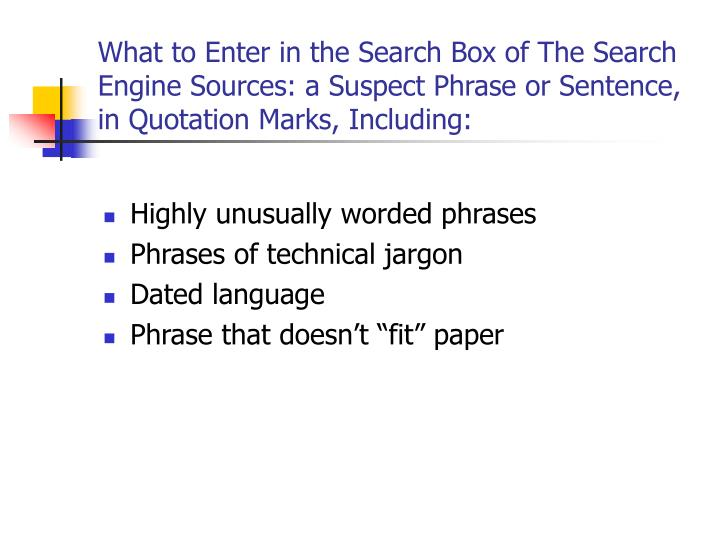 What to Enter in the Search Box of The Search Engine Sources: a Suspect Phrase or Sentence, in Quotation Marks, Including: