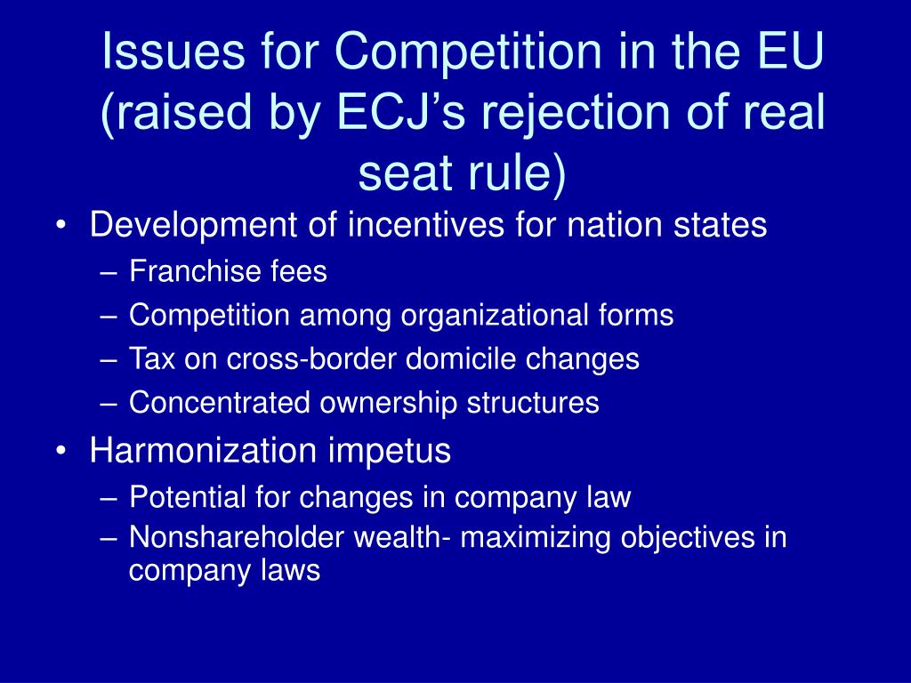 Issues for Competition in the EU (raised by ECJ's rejection of real seat rule)