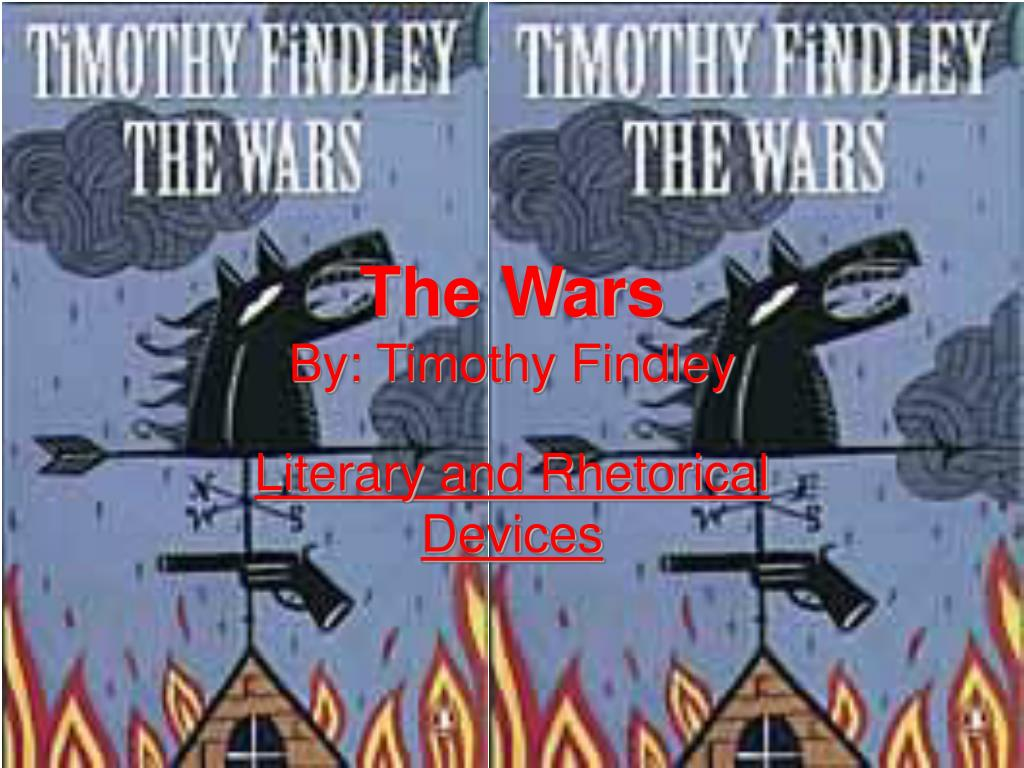 essays on the wars by timothy findley Read this full essay on the wars by timothy findley in the novel the wars,  timothy findly suggests that as a person is tested in life, there response to.