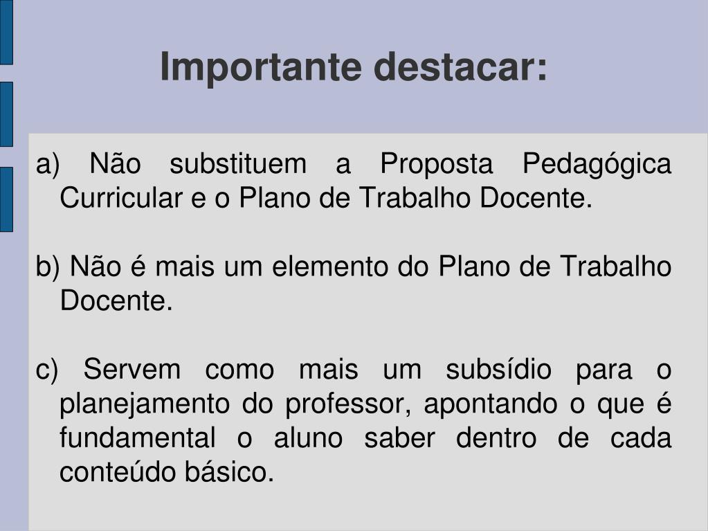 a) Não substituem a Proposta Pedagógica Curricular e o Plano de Trabalho Docente.