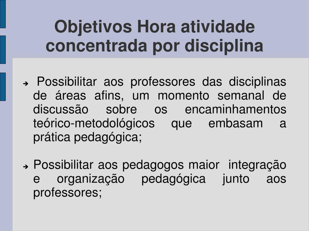 Possibilitar aos professores das disciplinas de áreas afins, um momento semanal de discussão sobre os encaminhamentos teórico-metodológicos que embasam a prática pedagógica;