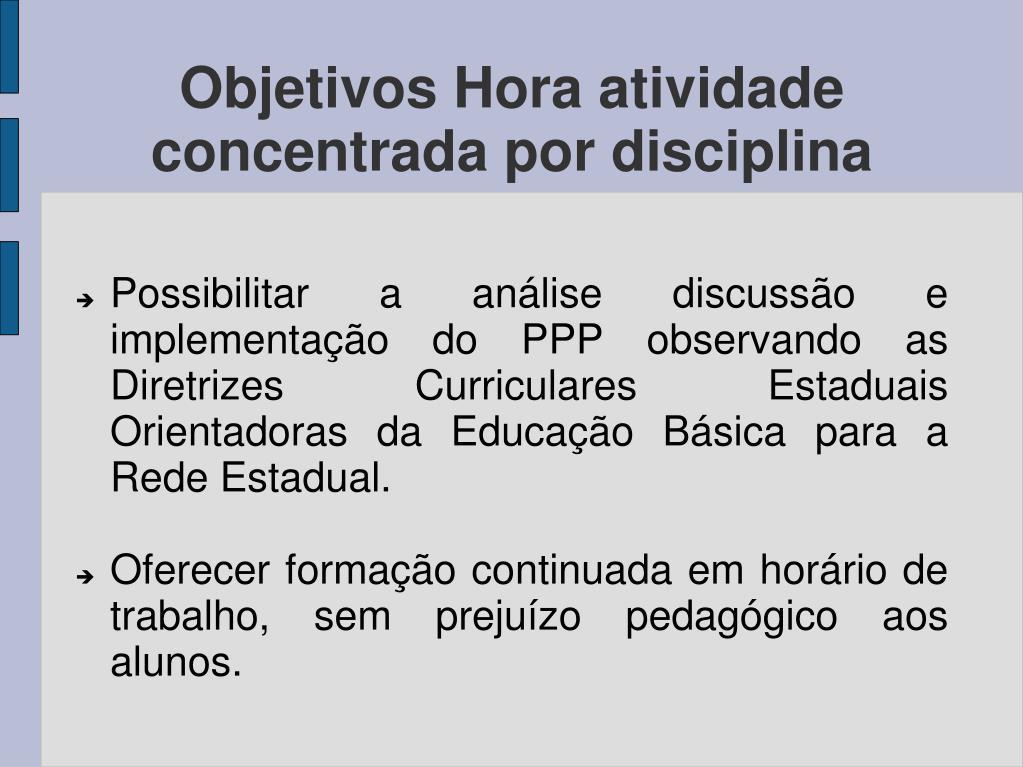 Possibilitar a análise discussão e implementação do PPP observando as Diretrizes Curriculares Estaduais Orientadoras da Educação Básica para a Rede Estadual.