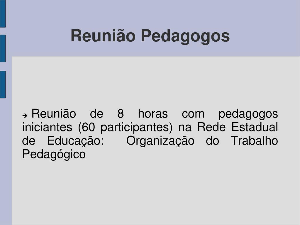 Reunião de 8 horas com pedagogos iniciantes (60 participantes) na Rede Estadual de Educação:  Organização do Trabalho Pedagógico