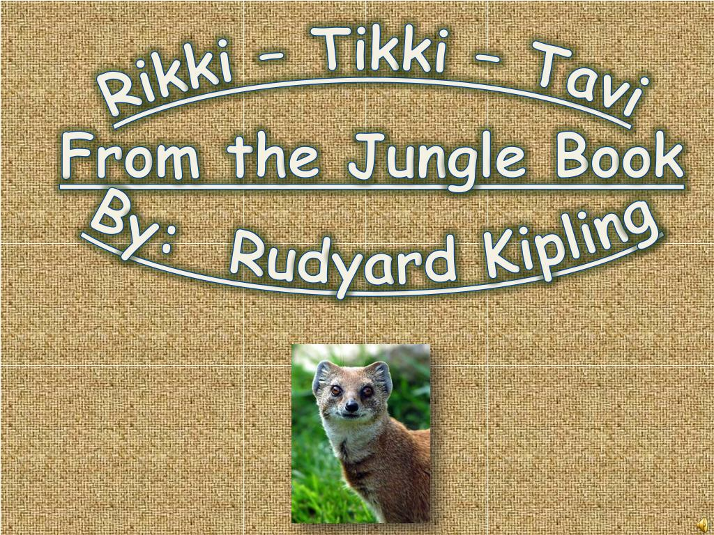 PPT - Rikki – Tikki – Tavi From the Jungle Book By: Rudyard ...