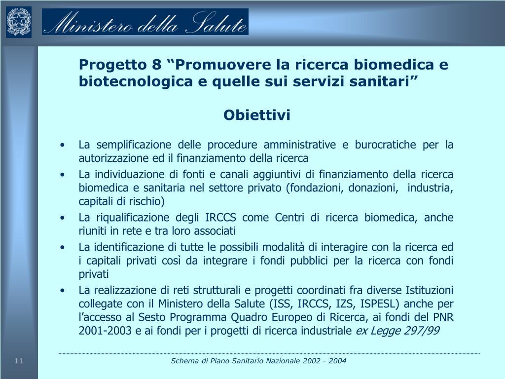 """Progetto 8 """"Promuovere la ricerca biomedica e biotecnologica e quelle sui servizi sanitari"""""""