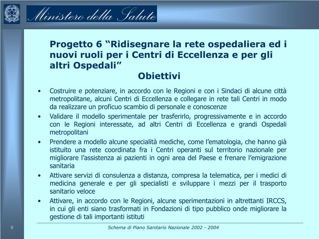 """Progetto 6 """"Ridisegnare la rete ospedaliera ed i nuovi ruoli per i Centri di Eccellenza e per gli altri Ospedali"""""""