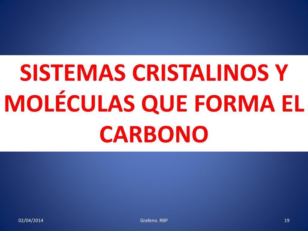 SISTEMAS CRISTALINOS Y MOLÉCULAS QUE FORMA EL CARBONO