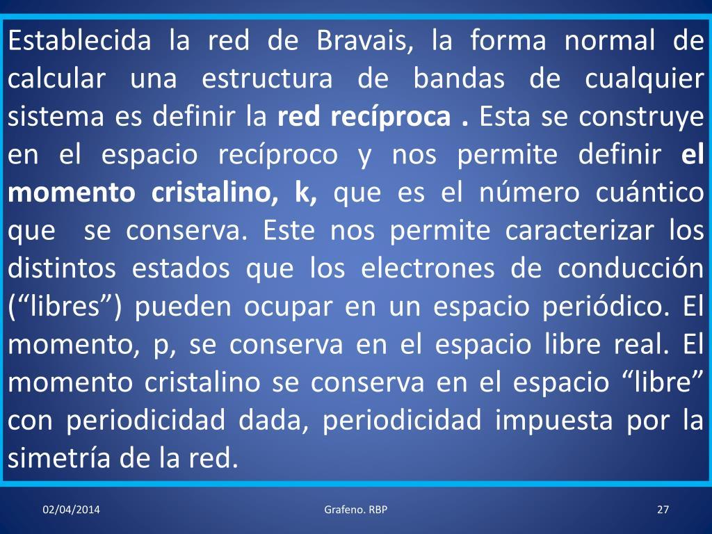 Establecida la red de Bravais, la forma normal de calcular una estructura de bandas de cualquier sistema es definir la