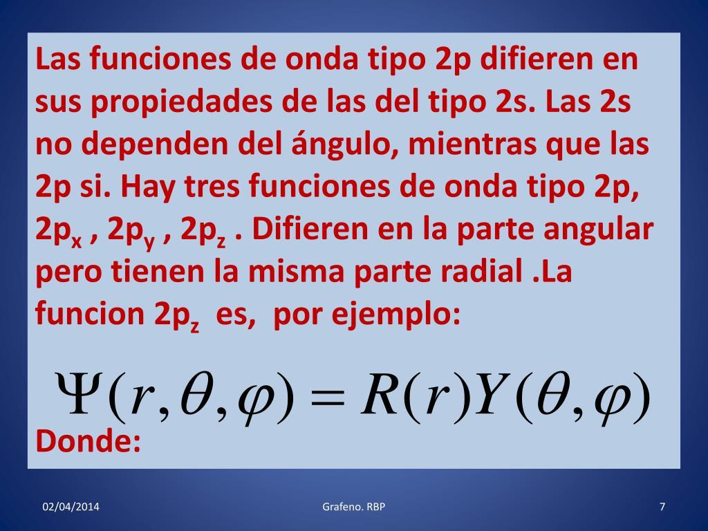 Las funciones de onda tipo 2p difieren en sus propiedades de las del tipo 2s. Las 2s no dependen del ángulo, mientras que las 2p si. Hay tres funciones de onda tipo 2p, 2p