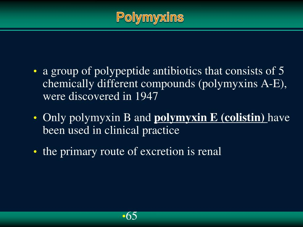 a group of polypeptide antibiotics that consists of 5 chemically different compounds (polymyxins A-E), were discovered in 1947