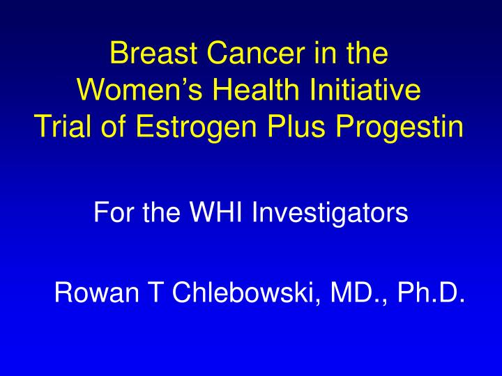 Breast cancer in the women s health initiative trial of estrogen plus progestin l.jpg