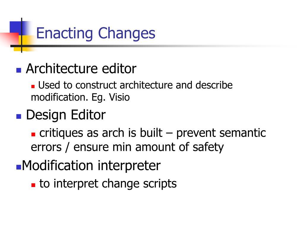 Enacting Changes