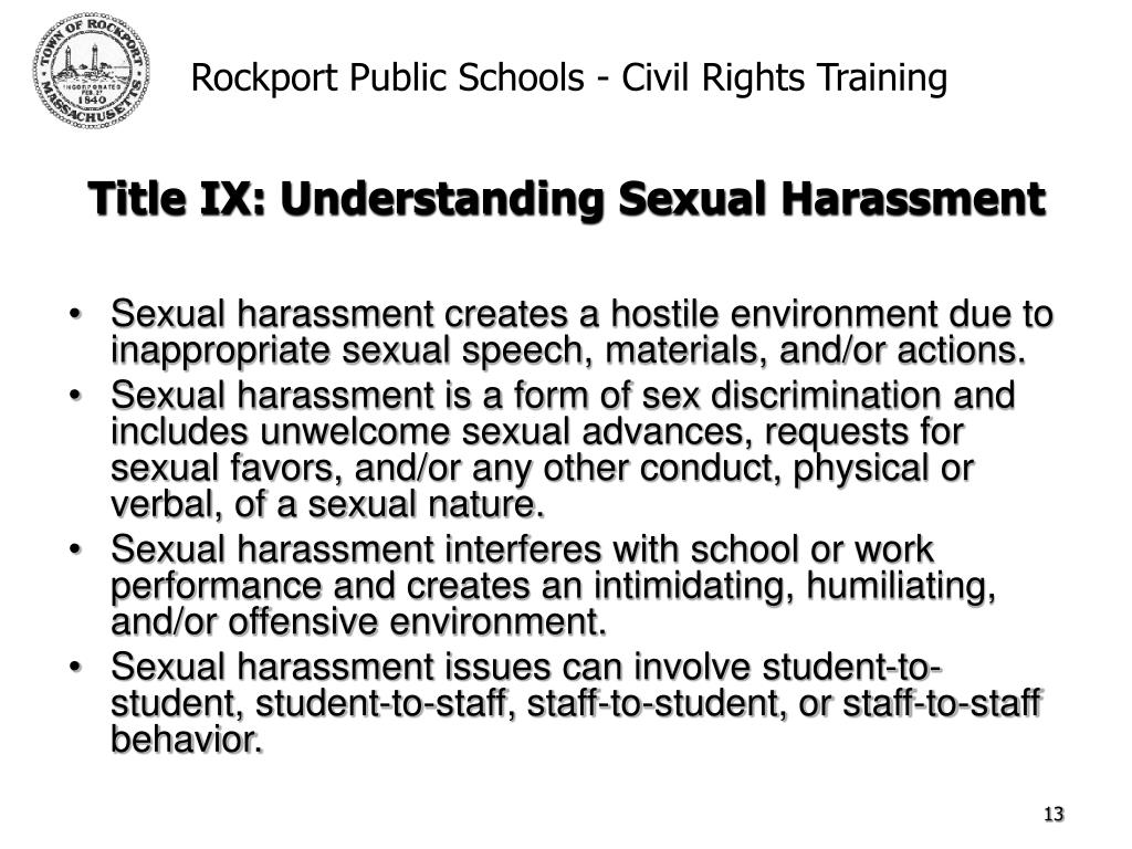 Sexual harassment creates a hostile environment due to inappropriate sexual speech, materials, and/or actions.