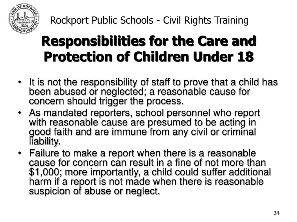 It is not the responsibility of staff to prove that a child has been abused or neglected; a reasonable cause for concern should trigger the process.