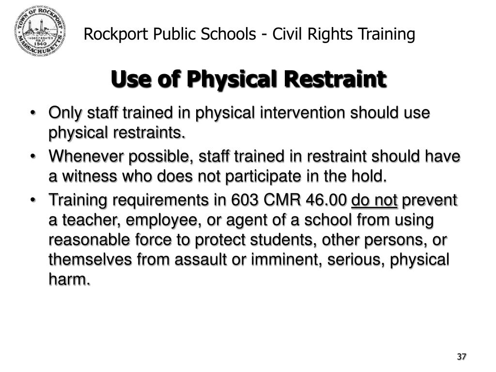 Only staff trained in physical intervention should use physical restraints.