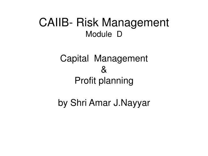 Caiib risk management module d capital management profit planning by shri amar j nayyar