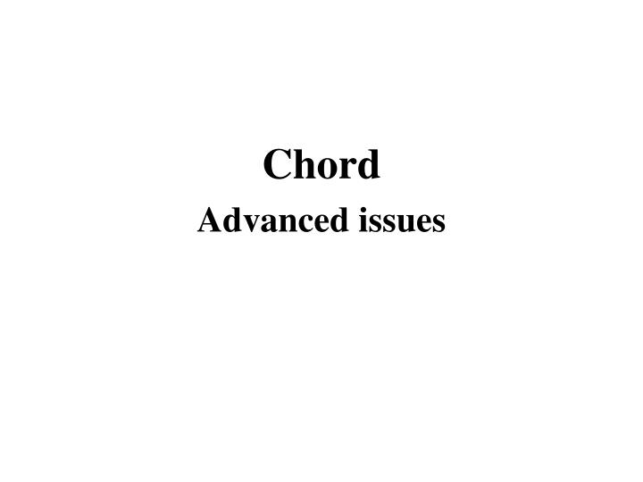 Chord advanced issues