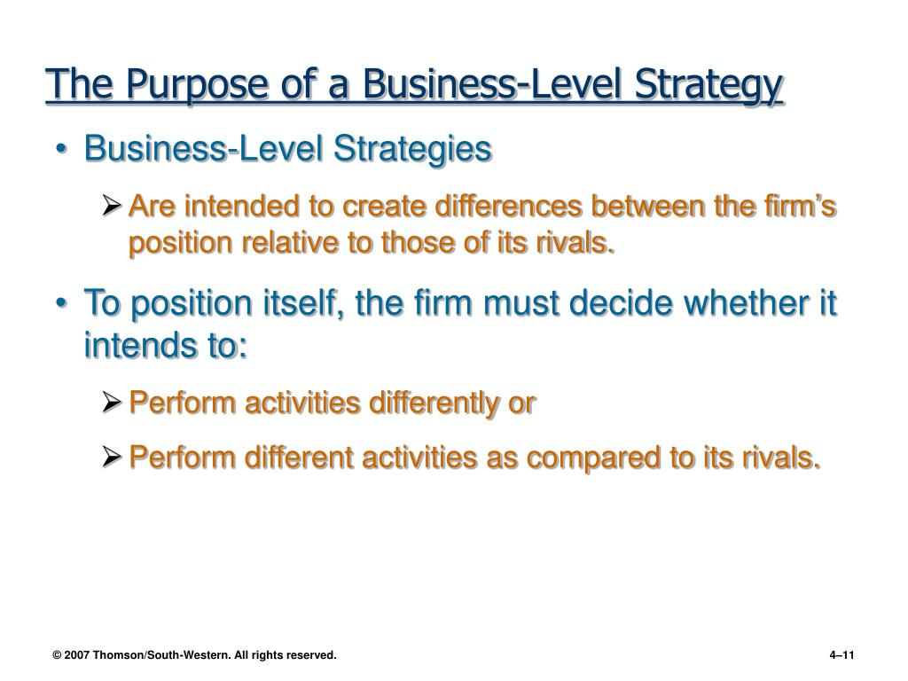 4 business level strategy •business level-strategy: integrated and coordinated set of commitments and actions the firm uses to gain a competitive advantage by exploiting core competencies in.