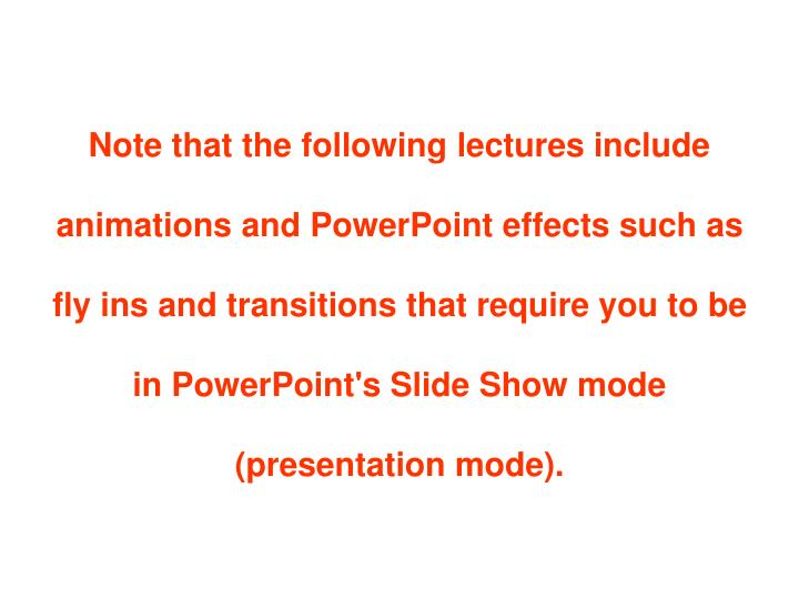 Note that the following lectures include animations and PowerPoint effects such as fly ins and trans...