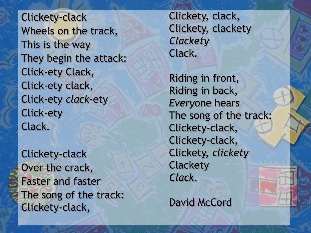 Clickety, clack,
