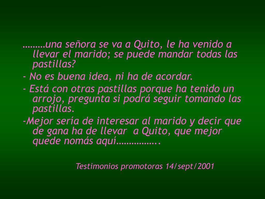 ………una señora se va a Quito, le ha venido a llevar el marido; se puede mandar todas las pastillas?