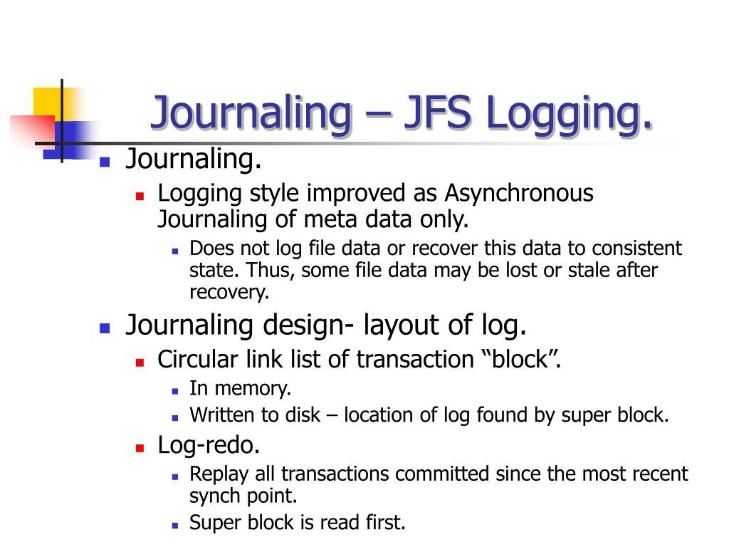 Journaling – JFS Logging.